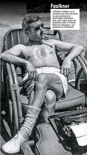 ??  ?? A William Faulkner se le reconoce por usar mazorcas en sus novelas para actividades indecentes. Pero, ¡ojo! Logró cosas tan disímiles como el Premio Nobel de Literatura y ser guionista de Hollywood. Faulkner