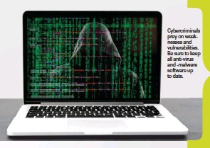 ??  ?? Cybercriminals prey on weaknesses and vulnerabilities. Be sure to keep all anti-virus and -malware software up to date.