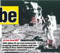 """??  ?? """"A Sas leszállt"""" 1969. július 20-án a Sas nevű leszállóegység landolt a Holdon, Neil Armstrong és Buzz Aldrin (képünkön) pedig kilépett a felszínére"""