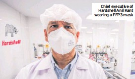 ??  ?? Chief executive of Hardshell Anil Kant wearing a FFP3 mask