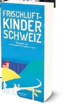 ??  ?? «FRISCHLUFTKINDER SCHWEIZ» 52 Wanderungen, die Gross und Klein begeistern werden Autoren: Melinda & Robert Schoutens Verlag: Helvetiq, 272 Seiten, 29 Franken
