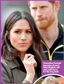 ??  ?? Outspoken feminist Germaine doesn't think Meghan will stick with Harry for the long haul.