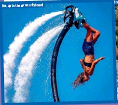 ??  ?? Me, up in the air on a flyboard I relish every challenge