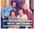 ??  ?? All in the Family stars Rob Reiner, Jean Stapleton Carroll O'Connor and Sally