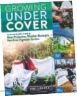 ??  ?? Growing Under Cover: Techniques for a More Productive, Weather-resistant, PestFree Vegetable Garden (Storey Publishing) by Niki Jabbour, $34.