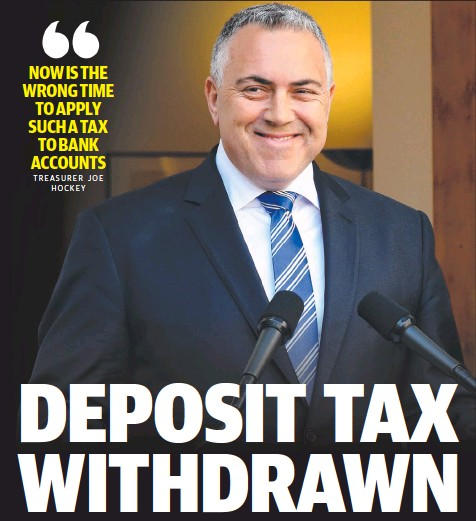 ??  ?? NOW IS THE WRONG TIME TO APPLY SUCH A TAX TO BANK ACCOUNTS TREASURER JOEHOCKEY