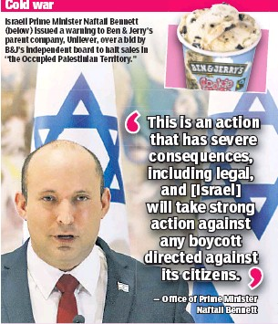 """??  ?? Israeli Prime Minister Naftali Bennett (below) issued a warning to Ben & Jerry's parent company, Unilever, over a bid by B&J's independent board to halt sales in """"the Occupied Palestinian Territory."""""""