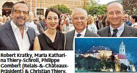 ??  ?? Robert Kratky, Maria Katharina Thiery- Schroll, Philippe Gombert ( Relais-&- ChâteauxPräsident) & Christian Thiery.