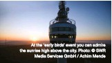 ??  ?? At the 'early birds' event you can admire the sunrise high above the city. Photo: © SWR Media Services GmbH / Achim Mende