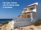 ??  ?? Salt suites, Pollonia. Left: the fishing village of Mandrakia.