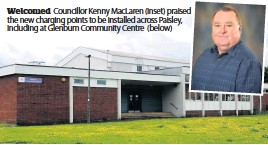 ??  ?? Welcomed Councillor Kenny MacLaren (inset) praised the new charging points to be installed across Paisley, including at Glenburn Community Centre (below)