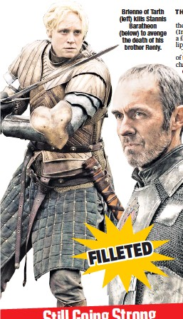 ??  ?? Brienne of Tarth ( left) kills Stannis Baratheon ( below) to avenge the death of his brother Renly.