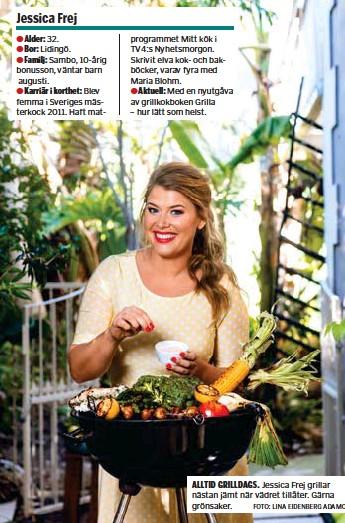 ?? FOTO: LINA EIDENBERG ADAMO ?? ALLTID GRILLDAGS. Jessica Frej grillar nästan jämt när vädret tillåter. Gärna grönsaker.