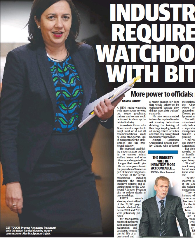 ??  ?? GET TOUGH: Premier Annastacia Palaszczuk with the report handed down by inquiry commissioner Alan MacSporran (right).