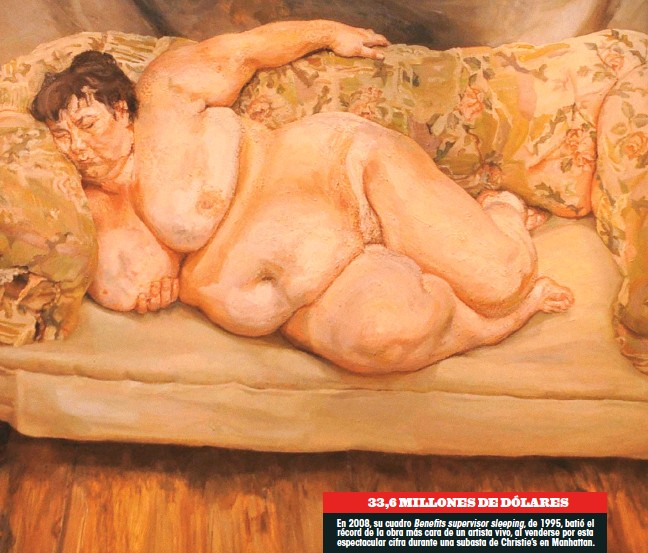 ??  ?? En 2008, su cuadro Benefits supervisor sleeping, de 1995, batió el récord de la obra más cara de un artista vivo, al venderse por esta espectacular cifra durante una subasta de Christie's en Manhattan. 33,6 MILLONES DE DÓLARES
