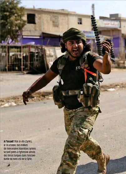 ??  ?? A l'assaut ! Ras al-Aïn (Syrie), le 14 octobre. Des milliers de mercenaires islamistes syriens se sont joints à l'offensive armée des forces turques dans l'enclave kurde du nord-est de la Syrie.