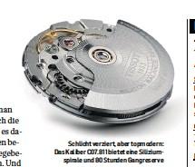 ??  ?? Schlicht verziert, aber topmodern: Das Kaliber C07.811 bietet eine Siliziumspirale und 80 Stunden Gangreserve