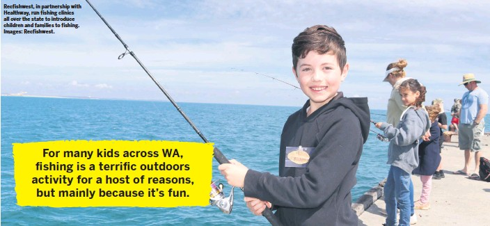 ??  ?? Recfishwest, in partnership with Healthway, run fishing clinics all over the state to introduce children and families to fishing. Images: Recfishwest.