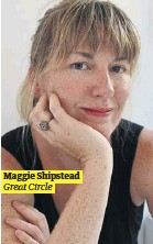 ??  ?? Maggie Shipstead Great Circle