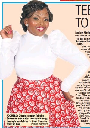 ?? PHOTO: SUPPLIED ?? FOCUSED: Gospel singer Tebello Sukwene motivates women who go through hardships in their lives to trust in God