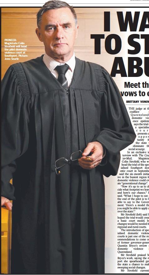 ??  ?? PIONEER: Magistrate Colin Strofield will head the pilot domestic violence court at Southport. Picture: Jono Searle