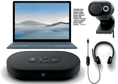 ?? MICROSOFT ?? Clockwise, from left: Microsoft's familiar-looking Surface Laptop 4, Modern Webcam, Modern USB Headset, which also comes in a wireless version; and the Modern USB-C Speaker.