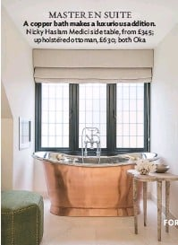 ??  ?? Master En SUITE A copper bath makes a luxurious addition. Nicky Haslam Medici side table, from £345; upholstered ottoman, £630; both oka
