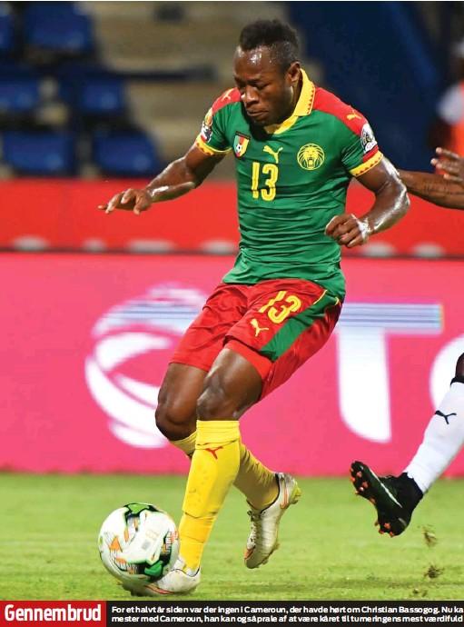 ??  ?? Gennembrud For et halvt år siden var der ingen i Cameroun, der havde hørt om Christian Bassogog. Nu ka mester med Cameroun, han kan også prale af at vaere kåret til turneringens mest vaerdifuld