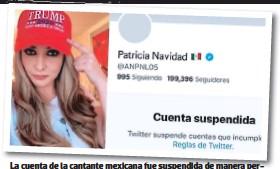 ??  ?? La cuenta de la cantante mexicana fue suspendida de manera permanente en Twitter.