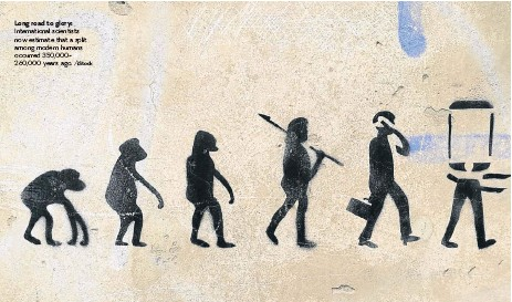 ?? /iStock ?? Long road to glory: International scientists now estimate that a split among modern humans occurred 350,000260,000 years ago.