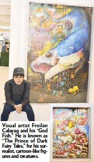 "??  ?? Visual artist Froilan Calayag and his ""God Fish."" He is known as ""The Prince of Dark Fairy Tales,"" for his sur­re­al­ist, cartoon-like fig­ures and crea­tures. Froilan Calayag's ""Black For­est"""