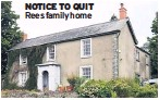??  ?? NOTICE TO QUIT Rees family home