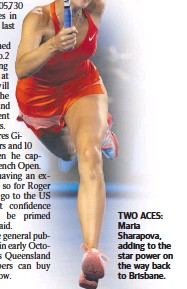 ??  ?? TWO ACES: Maria Sharapova, adding to the star power on the way back to Brisbane.