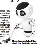 ??  ?? Floor cleaning is just the start; the firm sees robots in the near future helping with security patrols and personal mobility