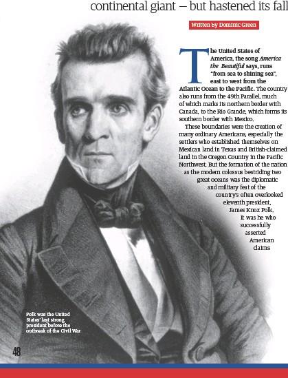 ??  ?? Polk was the United States' last strong president before the outbreak of the Civil War