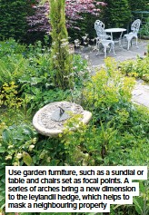 ??  ?? Use garden furniture, such as a sundial or table and chairs set as focal points. A series of arches bring a new dimension to the leylandii hedge, which helps to mask a neighbouring property
