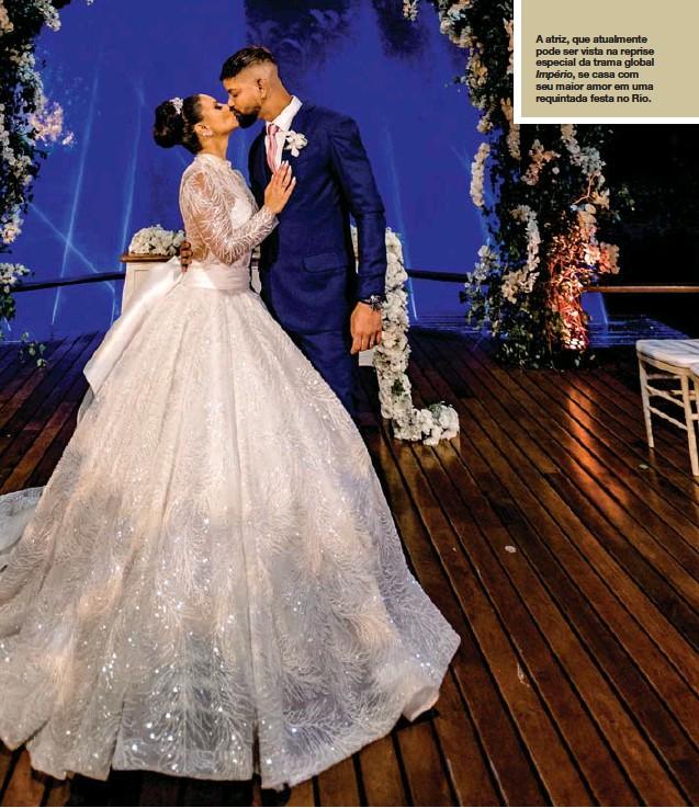 ??  ?? A atriz, que atualmente pode ser vista na reprise especial da trama global Império, se casa com seu maior amor em uma requintada festa no Rio.