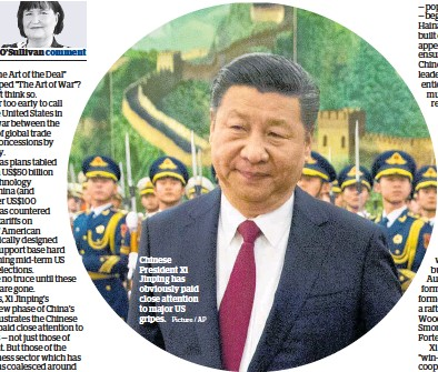 ?? Picture / AP ?? Chinese President Xi Jinping has obviously paid close attention to major US gripes.