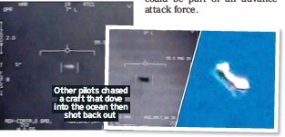??  ?? Other pilots chased a craft that dove into the ocean then shot back out