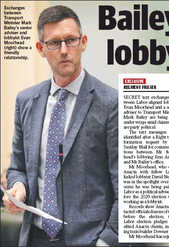 ??  ?? Exchanges between Transport Minister Mark Bailey's senior adviser and lobbyist Evan Moorhead (right) show a friendly relationship.