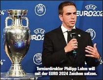 ??  ?? Turnierdirektor Philipp Lahm will mit der EURO 2024 Zeichen setzen.