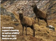 ??  ?? Can estates support shooting as well as wildlife? Read our news feature on p58