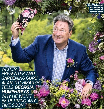 ??  ?? Alan Titchmarsh surrounded by the flowers he loves so much