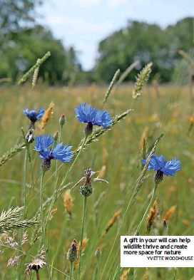 ?? YVETTE WOODHOUSE ?? A gift in your will can help wildlife thrive and create more space for nature