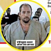 ??  ?? Villegas soon after his arrest