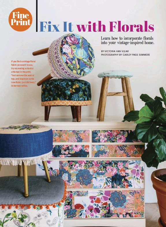 """??  ?? If you find a vintage floral fabric you want to use, try recovering a stool or ottoman in the print. """"Just remove the seat or top, and staple on some new fabric (as I did here),"""" Ackerman writes."""