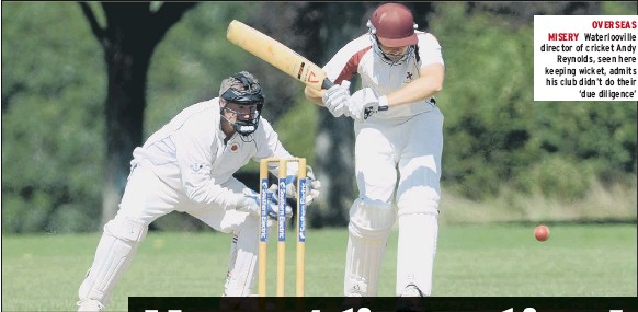 ??  ?? OVERSEAS MISERY Waterlooville director of cricket Andy Reynolds, seen here keeping wicket, admits his club didn't do their 'due diligence'