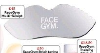 ??  ?? £45 Facegym Multi-sculpt £50 Facegym Brightening Signature Face Oil