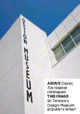 ?? THIS IMAGE Sir Terence's Design Museum at Butler's Wharf ?? ABOVE Classic 70s Habitat catalogues