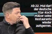 ??  ?? Ab 22. Mai darf der deutsche Star-Koch Mälzer seine Restaurants wieder aufsperren.
